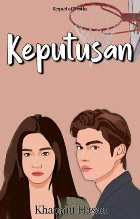 Keputusan (sequel of Destin)  by khairanihasan