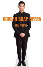 Korean Soap Opera: The Novel by chrisrossmac
