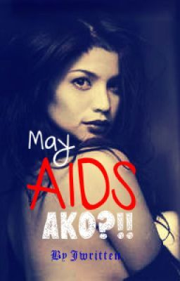 May AIDS ako?! (Short Story) by Jwritten