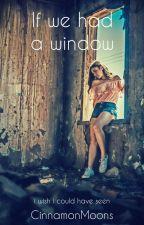 If we had a window by CinnamonMoons