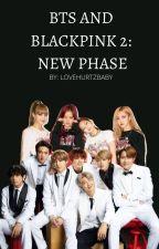 BTS X BLACKPINK BOOK 2: NEW PHASE by lovehurtzbaby
