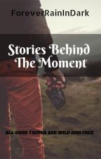 Stories Behind The Moments by shaanmeetsworld