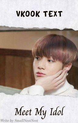 Đọc truyện •Text | VKook• Meet My Idol