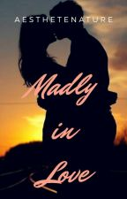 Madly In Love (On Going) by aesthetenature