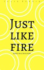 Just like fire by julie_perrin