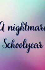 A Nightmare Schoolyear by itcheeboyasis