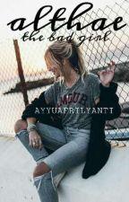 Althae The Bad Girl (Repost) by Ayyuafrilyanti