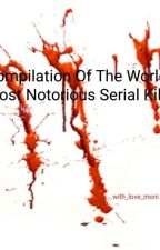 Compilation Of The World's Most Notorious Serial Killers by with_love_moni