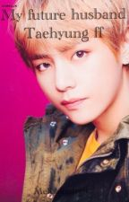 My future husband (Kim Taehyung ff) [COMPLETED] by melisakastrati