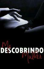 Me Descobrindo Mulher by AleshandraMonteiro