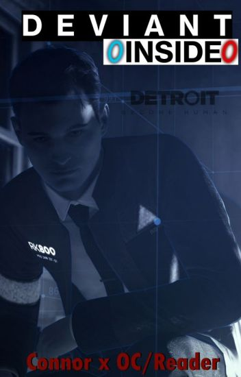 Deviant Inside | Connor x OC/Reader - Detroit: Become Human Story