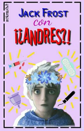 Jack Frost con...¡¿ANDRES?! by Nutella7w7