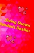 ♥♪Being Shawn Mendes's Bestie♪♥ by Lesego2702