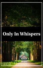 Only In Whispers by zea_0108