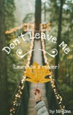 Don't Leave Me (Laurence X Reader 2) by birdline