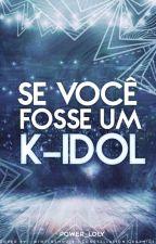 Se Você Fosse Um K-idol by Power_Loly