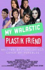 My Walastik Plastik Friend (Complete) by chelzkie15