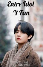 Entre Idol y Fan •   ❥KOOKV   •  by Taeniia