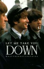 let me take you down    McLennon by whatthebeatlesthink
