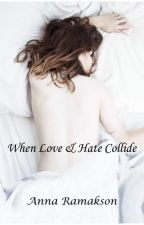 When Love & Hate Collide by AnnaRamakson