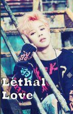 Lethal Love|| Park Jimin BTS Fanfic by humex478