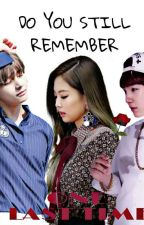 ¿DO YOU STILL REMEMBER? one last time by user40295552
