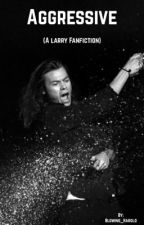 Aggressive (A Larry Fanfiction) by Blowing_Harold