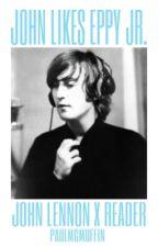 John Likes Eppy Jr.  (John Lennon x reader) by PaulMcMuffin