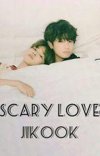Scary Love (jikook)  by zehrax1997
