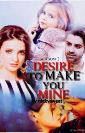 Desire to make you mine- season 2 - Mission accomplished - Wattpad