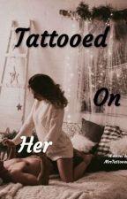 Tattooed On Her by MrsTattooedGirl