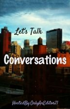 Let's Talk:  Conversations by OnlyAnEditor21