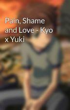 Pain, Shame and Love - Kyo x Yuki by PhantomKit157