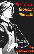 Mi Profesor; Sebastian Michaelis by KateBloodrack