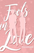 Fools in Love [COMPLETED] by mysehuniverse
