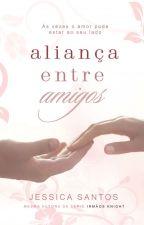 Aliança entre Amigos [CONCLUÍDO DIA 26/09/19] by AutoraJessicaSantos