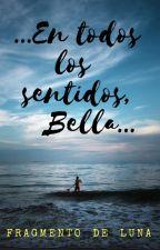 ...En todos los sentidos, Bella... by Sara15v