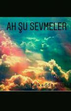 AH ŞU SEVMELER by mkdsunlu