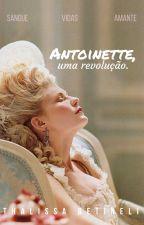 Antoinette, uma revolução. - EM BREVE by Thalibetineli