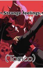 •.Strange Feelings.• (Tomco) by NeverEndingStories_1
