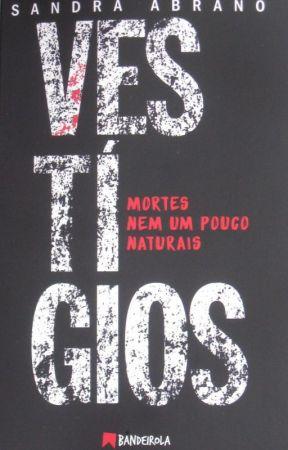 VESTÍGIOS Mortes nem um pouco naturais by SandraAbrano