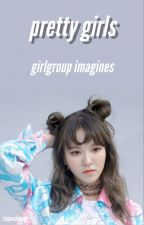 imagine that! || g•g || girl groups by sippachaeng