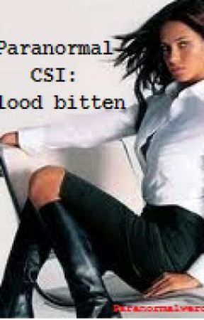 The Paranormal CSI- Case one: Blood bitten by paranormalweirdos