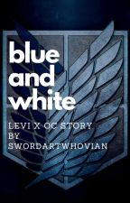 Blue and White - Levi Fanfiction by SwordArtWhovian