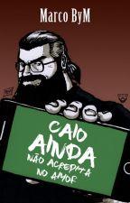 Caio Ainda Não Acredita no Amor by marcobym