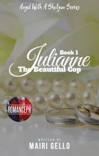 BOOK 1: Julianne, The Beautiful Cop [COMPLETED]  by mairigello