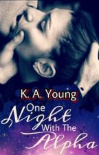 One Night With The Alpha |18+✔ by SerenityR0se