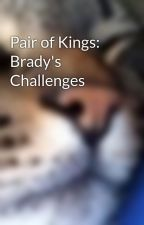 Pair of Kings: Brady's Challenges by prettysweet23