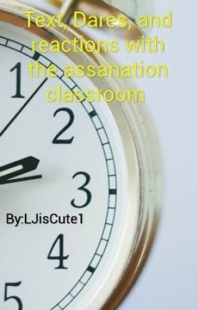 Text, Dares, and reactions with the assanation classroom  by LJisCute1