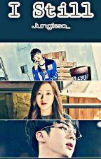 I Still [ Jaehwan X Jinsol ] by Jungieso_